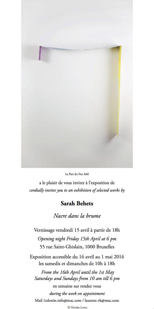 Galerie la part du feu Bruxelles du 15 avril au 1 er Mai 2016 Exposition Sarah Behets